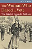img - for The Woman Who Dared to Vote: The Trial of Susan B. Anthony (Landmark Law Cases & American Society) book / textbook / text book