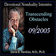 Devotional Nonduality Intensive: Transcending Obstacles Lecture by David R. Hawkins Narrated by David R. Hawkins