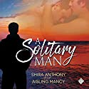 A Solitary Man Audiobook by Shira Anthony, Aisling Mancy Narrated by Jim Pelletier