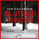 Blutiger Winter Hörbuch von Tom Callaghan Gesprochen von: Gordon Piedesack