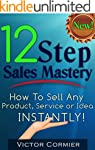 12 Step Sales Mastery: How To Sell An...