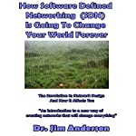 How Software Defined Networking (SDN) Is Going to Change Your World Forever: The Revolution in Network Design and How It Affects You   Jim Anderson