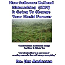 How Software Defined Networking (SDN) Is Going to Change Your World Forever: The Revolution in Network Design and How It Affects You | Livre audio Auteur(s) : Jim Anderson Narrateur(s) : Jim Anderson