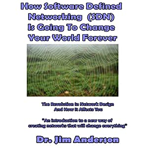 How Software Defined Networking (SDN) Is Going to Change Your World Forever: The Revolution in Network Design and How It Affects You Hörbuch von Jim Anderson Gesprochen von: Jim Anderson