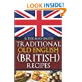Traditional Old English (British) Recipes: 1 (Traditional Old English Recipes)