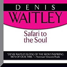 Safari to the Soul: A Guide to Survival, Success, and Serenity in This Savage Paradise Called Life (       UNABRIDGED) by Denis Waitley Narrated by Denis Waitley