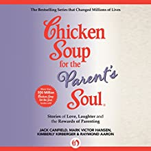 Chicken Soup for the Parent's Soul: Stories of Love, Laughter, and the Rewards of Parenting (       UNABRIDGED) by Jack Canfield, Mark Victor Hansen, Raymond Aaron, Kimberly Kirberger Narrated by Carolyn Cook, Kevin Stillwell, Brian Troxell, Kristin Kalbli
