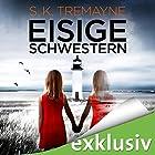 Eisige Schwestern (       ungekürzt) von S. K. Tremayne Gesprochen von: Vera Teltz
