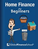 Home Finance for Beginners (www.GlobalFinanceSchool.com for Beginners)