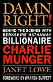 Damn Right! Behind the Scenes with Berkshire Hathaway Billionaire Charlie Munger (0471244732) by Janet Lowe
