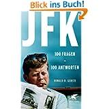 JFK 100 Fragen - 100 Antworten: Der Präsident, der Mythos, der Mord
