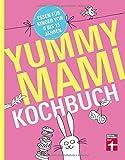 Yummy Mami Kochbuch: Essen für Kinder von 0 bis 15
