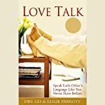 Love Talk: Speak Each Other's Language Like You Never Have Before | Dr. Les Parrott,Dr. Leslie Parrott