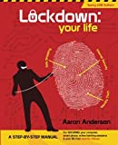 img - for Lockdown: Your Life: A Step-by-Step Manual for Securing Your Computer, Smart Phone, Online Banking Sessions & your Life From Identity Thieves book / textbook / text book