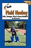 Youth Field Hockey Drills, Strategies, Plays and Games Handbook