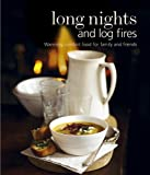 Long Nights and Log Fires: Warming Comfort Food for Family and Friends Various