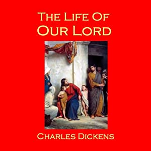 The Life of Our Lord Audiobook