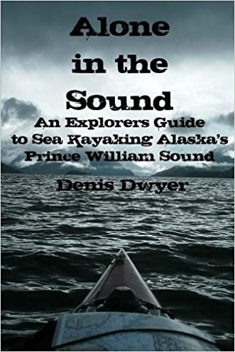 Alone In The Sound: An Explorers Guide to Sea Kayaking Alaska's Prince William Sound