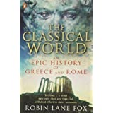 "The Classical World: An Epic History of Greece and Romevon ""Robin Lane Fox"""