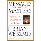 Messages from the Masters: Tapping into the Power of Love ~ Brian Weiss