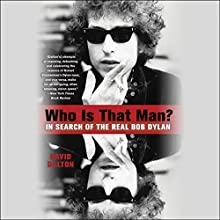 Who Is That Man?: In Search of the Real Bob Dylan Audiobook by David Dalton Narrated by Jeremy Arthur