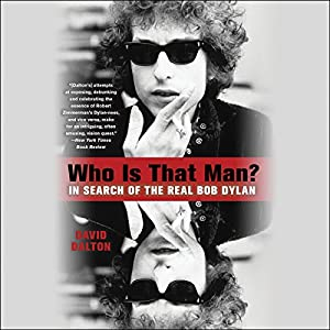 Who Is That Man?: In Search of the Real Bob Dylan Hörbuch von David Dalton Gesprochen von: Jeremy Arthur