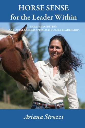 Horse Sense for the Leader Within: Expanded Edition: An Equine Guided Approach to Self Leadership