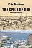 Mr Eric John Mutton The Spice of Life: An Autobiography