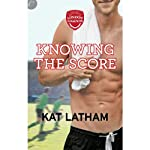 Knowing the Score: London Legends, Book 1 | Kat Latham