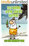 365 More Cow Jokes Later...: A collection of the second year of World of Cow jokes by StiK