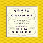 Trail of Crumbs: Hunger, Love, and the Search for Home - a Memoir | Kim Sunee