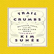 Trail of Crumbs: Hunger, Love, and the Search for Home - a Memoir | [Kim Sunee]