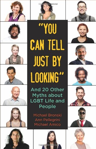 """You Can Tell Just By Looking"": And 20 Other Myths About Lgbt Life And People (Queer Ideas/Queer Action)"