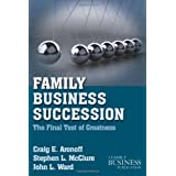 Family Business Succession: The Final Test of Greatness (Family Business Leadership)