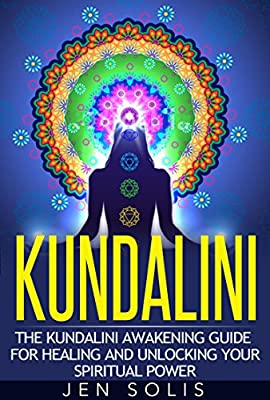 Kundalini: The Kundalini Awakening Guide for Healing and Unlocking Your Spiritual Power (Yoga, Chakras, Mudras,Meditation)