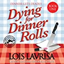 Dying for Dinner Rolls: Chubby Chicks Club Cozy Mystery Series, Book #1 Audiobook by Lois Lavrisa Narrated by Sandy Rustin