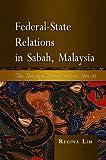 Regina Lim Federal-state Relations in Sabah, Malaysia: The Berjaya Administration, 1976-85