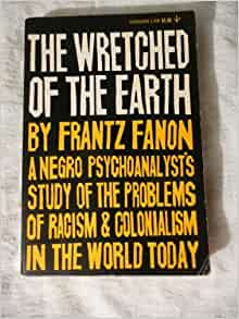 the wretched of the earth franz fanon Frantz fanon's seminal work on the trauma of colonization, the wretched of the earth made him the leading anti-colonialist thinker of the twentieth century.