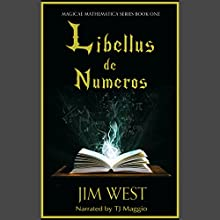 Libellus de Numeros: Magicae Mathematica, Book 1 (       UNABRIDGED) by Jim West Narrated by TJ Maggio