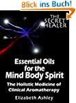 Essential Oils for The Mind Body Spir...