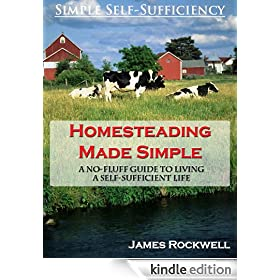 Homesteading Made Simple: A No-Fluff Guide To Living A Self-Sufficient Life