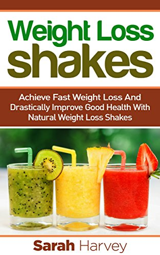 Weight Loss Shakes: Success! Achieve Fast Weight Loss And Drastically Improve Good Health With Weight Loss Shakes (Weight Loss, Weight Loss Diets, Non ... Natural Foods, Low Fat, Low Carbs)