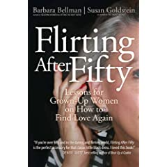 Flirting After Fifty: Lessons for Grown-up Women on How to Find Love Again