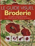 Guide visuel de la broderie : Un guide en pas-à-pas essentiel pour réaliser plus de 150 points de broderie