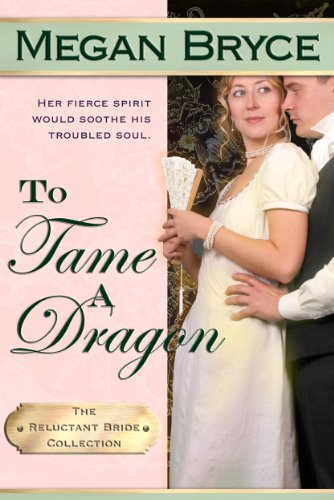 To Tame A Dragon (The Reluctant Bride Collection) by Megan Bryce