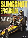 Slingshot Spectacular: The Front-Engine Dragster Era