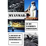 Myanmar: In my Father's Footsteps. A Journey of Rebirth and Remembrance.by Pauline Hayton