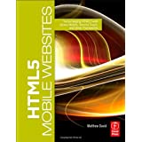 HTML5 Mobile Websites: Turbocharging HTML5 with jQuery Mobile, Sencha Touch, and Other Frameworksby Matthew David