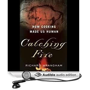 Catching Fire: How Cooking made us Human (Unabridged)