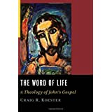 The Word of Life: A Theology of John's Gospelby Craig R. Koester